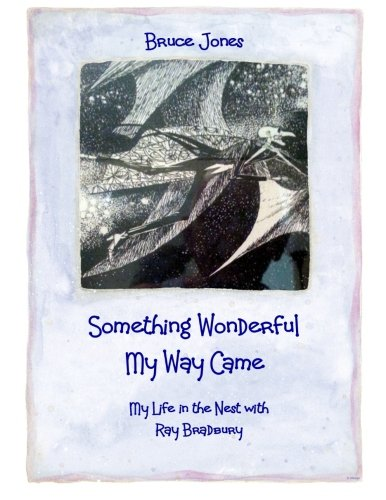 Something Wonderful My Way Came - My Life in the Nest with Ray Bradbury