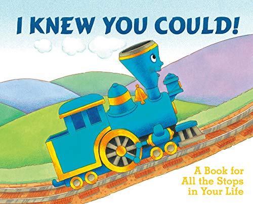 I Knew You Could!: A Book for All the Stops in Your Life (By CRAIG DORFMAN) (Illustrated by CRISTINA ONG) (The Little Engine That Could)