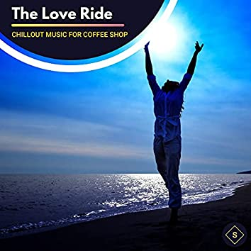 The Love Ride - Chillout Music For Coffee Shop