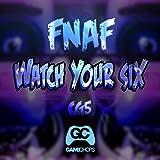 Watch Your Six (Fnaf)