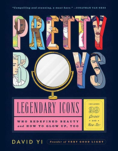 Pretty Boys: Legendary Icons Who Redefined Beauty and How to Glow Up, Too