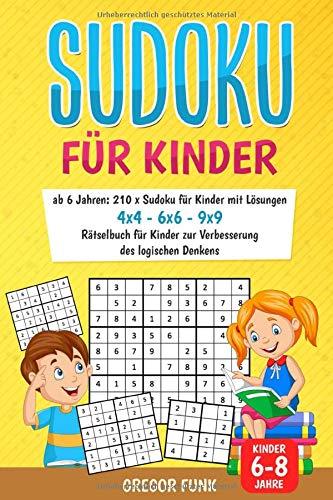 Sudoku für Kinder ab 6 Jahren: 210 x Sudoku für Kinder mit Lösungen I 4x4 - 6x6 - 9x9 I Rätselbuch für Kinder zur Verbesserung des logischen Denkens