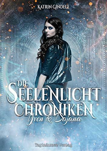 Die Seelenlicht Chroniken: Yven & Dajana