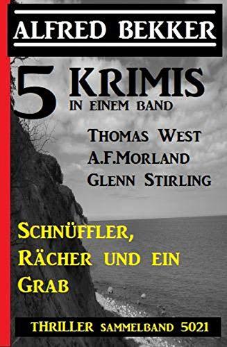 5 Krimis: Schnüffler, Rächer und ein Grab - Thriller Sammelband 5021
