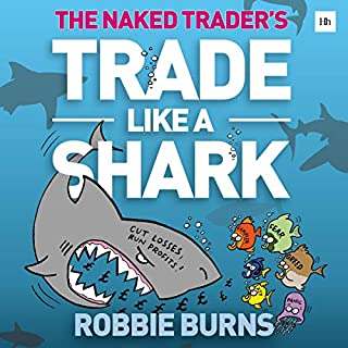 Trade Like a Shark: The Naked Trader: How to Eat and Not Get Eaten in the Stock Market                   By:                                                                                                                                 Robbie Burns                               Narrated by:                                                                                                                                 Thomas Cassidy                      Length: 6 hrs and 12 mins     Not rated yet     Overall 0.0