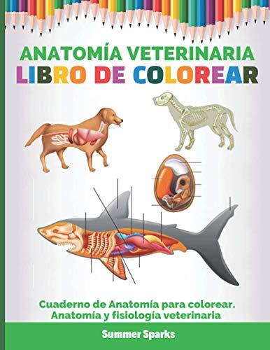Anatomía Veterinaria. Libro de colorear: Cuaderno de Anatomía para colorear. Anatomía y fisiología veterinaria