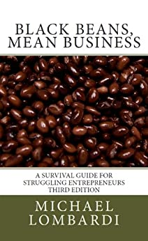 Black Beans, Mean Business: a survival guide for struggling entrepreneurs by [Michael Lombardi]