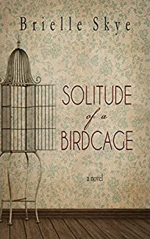Solitude of a Birdcage (Forget Me Not Book 1) by [Brielle Skye]