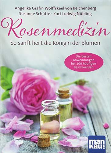 Rosenmedizin. So sanft heilt die Königin der Blumen: Die besten Anwendungen bei 100 häufigen Beschwerden / Plus 30 feine Rezepte aus der Rosenküche