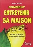 Comment entretenir sa maison au naturel - Nettoyez et détachez sans produits chimiques de Angela Martin (22 juin 2006) Broché - 22/06/2006