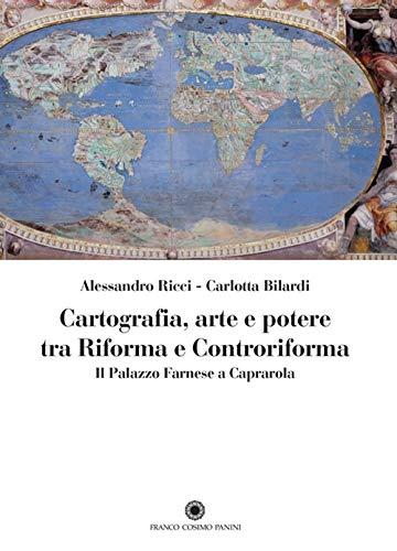Cartografia, arte e potere tra Riforma e Controriforma. Il Palazzo Farnese a Caprarola