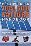 Prepper's Total Grid Failure Handbook: Alternative Power, Energy Storage, Low Voltage Appliances and Other Lifesaving Strategies for Self-Sufficient Living (Preppers)