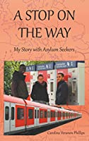 A Stop On The Way: My Story with Asylum Seekers
