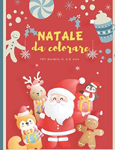 Natale da colorare: Libro da colorare per bambini di 5-8 anni - 30 illustrazioni con tema Natale - Regalo ideale per i bambini