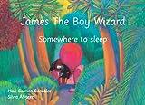 James The Boy Wizard: Somewhere to sleep