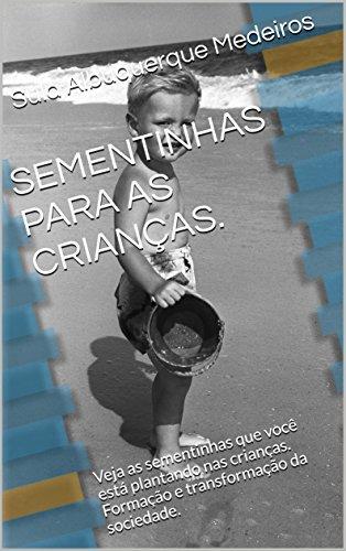 SEMENTINHAS PARA AS CRIANÇAS.: Veja as sementinhas que você está plantando nas crianças. Formação e transformação da sociedade. (SÉRIE INFANTIL- FICÇÃO Livro 1) (Portuguese Edition)
