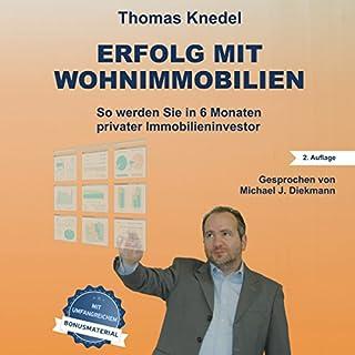 Erfolg mit Wohnimmobilien     So werden Sie in 6 Monaten privater Immobilieninvestor              Autor:                                                                                                                                 Thomas Knedel                               Sprecher:                                                                                                                                 Michael J. Diekmann                      Spieldauer: 11 Std. und 41 Min.     338 Bewertungen     Gesamt 4,6