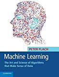 Machine Learning (The Art and Science of Algorithms that Make Sense of Data)