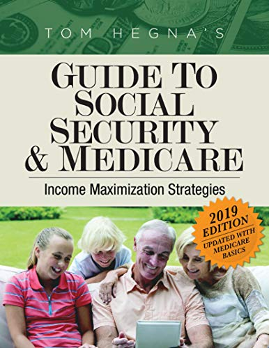 Tom Hegna's Guide to Social Security and Medicare 2019: Income Maximization Strategies