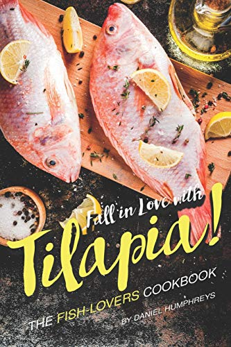 Fall in Love with Tilapia!: The Fish-Lovers Cookbook