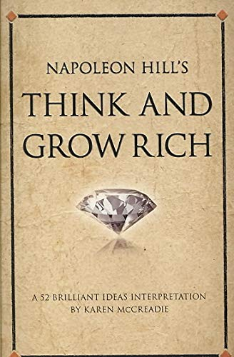 Napoleon Hill's Think and Grow Rich: A 52 brilliant ideas interpretation (52 Brilliant Ideas: One Good Idea Can Change Your Life)