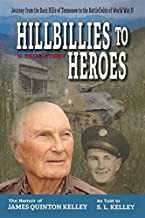 Hillbillies to Heroes: Journey from the Back Hills of Tennessee to the Battlefields of World War II--A True Story