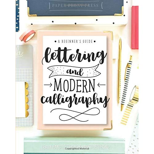 Lettering and Modern Calligraphy: A Beginner's Guide: Learn Hand
