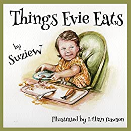 Things Evie Eats by [Suzie W, Lillian Dawson]