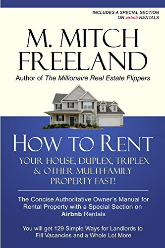 Real Estate Investing Books! - HOW TO RENT YOUR HOUSE, DUPLEX, TRIPLEX & OTHER MULTI-FAMILY PROPERTY FAST!: The Concise Authoritative Owner's Manual for Rental Property: Special Chapter on Airbnb Rentals
