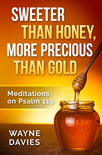 Sweeter Than Honey, More Precious Than Gold: Meditations On Psalm 119 (English Edition)