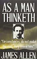 James Allen: As a Man Thinketh (James Allen Collection)