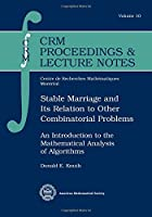 Stable Marriage and Its Relation to Other Combinatorial Problems: An Introduction to the Mathematical Analysis of Algorithms (Crm Proceedings and Lecture Notes)