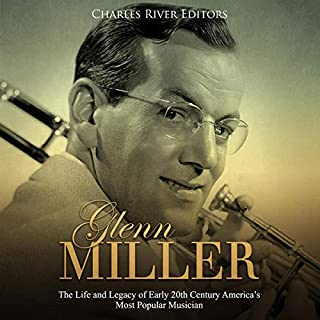 Glenn Miller: The Life and Legacy of Early 20th Century America's Most Popular Musician audiobook cover art