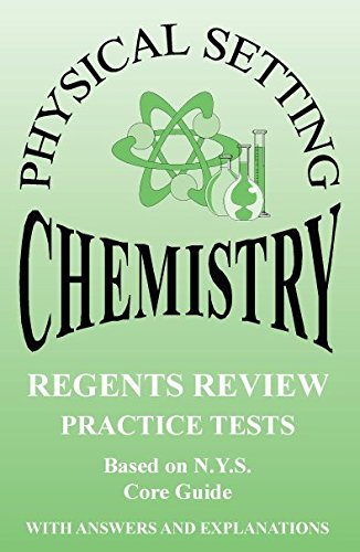 Physical Setting Chemistry (Regents Review Practice Tests...with Answers and Explanations)