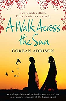 A Walk Across the Sun: A searing story of survival against all the odds by [Corban Addison]