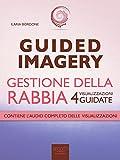 Guided Imagery. Gestione della rabbia: 4 visualizzazioni guidate (Italian Edition)
