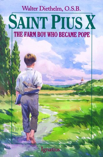 St. Pius X : The Farm Boy Who Became Pope