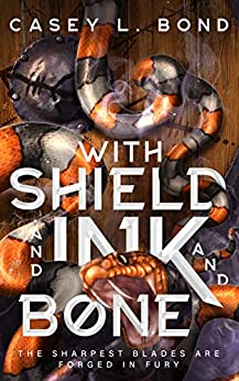 With Shield and Ink and Bone by [Casey Bond ]