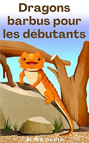 Couverture du livre Dragons barbus pour les débutants : Soins appropriés pour un pogona