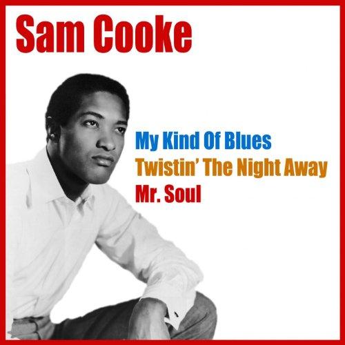 Sam Cooke (My Kind of Blues/twistin' the Night Away/mr. Soul)
