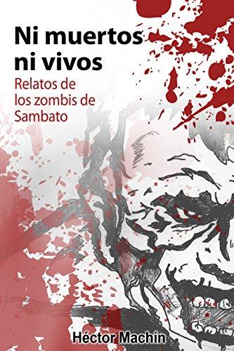 Portada del libro Ni muertos ni vivos: Relatos de los zombis de Sambato de Héctor Machín