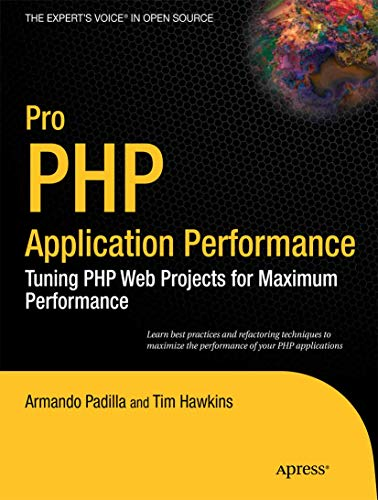 Pro PHP Application Performance: Tuning PHP Web Projects for Maximum Performance (Expert's Voice in Open Source)