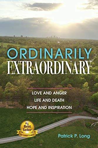 Ordinarily Extraordinary: Love and Anger, Life and Death, Hope and Inspiration by [Patrick P. Long]