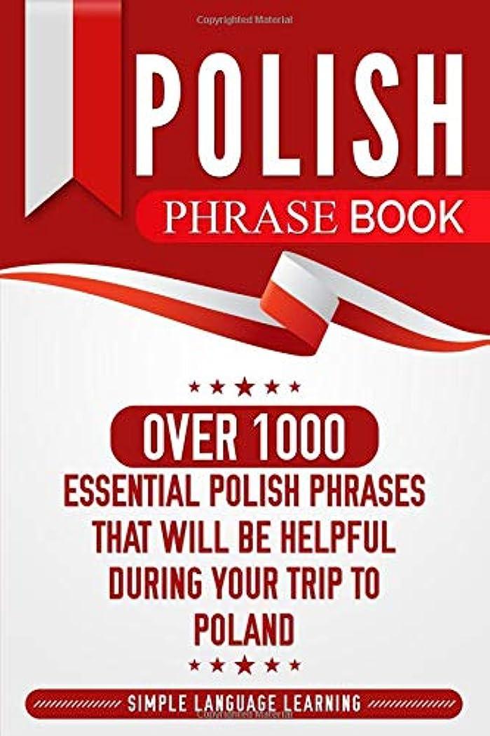 まつげ放牧する大胆Polish Phrase Book: Over 1000 Essential Polish Phrases That Will Be Helpful During Your Trip to Poland