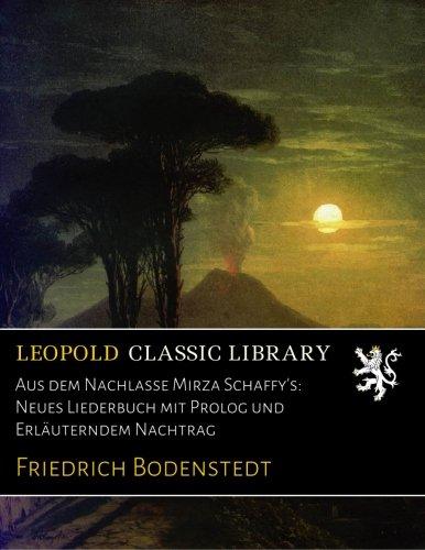 Aus dem Nachlasse Mirza Schaffy's: Neues Liederbuch mit Prolog und Erläuterndem Nachtrag