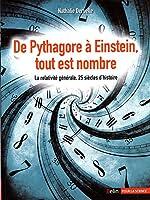 De Pythagore a Einstein, tout est nombre - La relativité générale, 25 siècles d histoire de Nathalie Deruelle