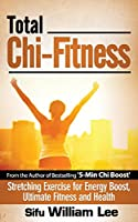 Total Chi Fitness Stretching Exercise for Energy Boost, Ultimate Fitness and Health (Chi Powers for Modern Age)