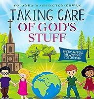 Taking Care of God's Stuff Understanding Stewardship for Children