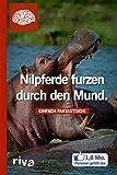 Nilpferde furzen durch den Mund: Einfach faktastisch! (German Edition)