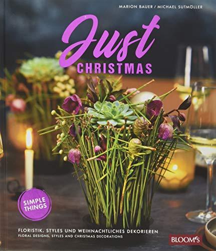 Just Christmas: Floristik, Styles und weihnachtliches Dekorieren